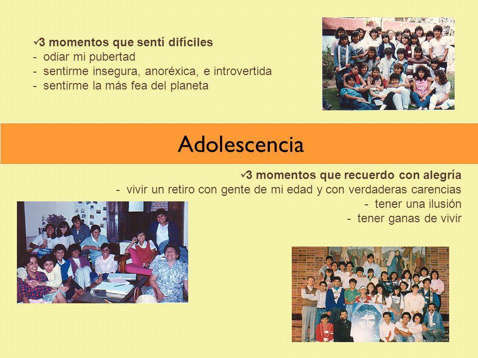 Adolescencia 3 momentos que recuerdo con alegría - vivir un retiro con gente de mi edad y con verdaderas carencias - tener una ilusión - tener ganas d