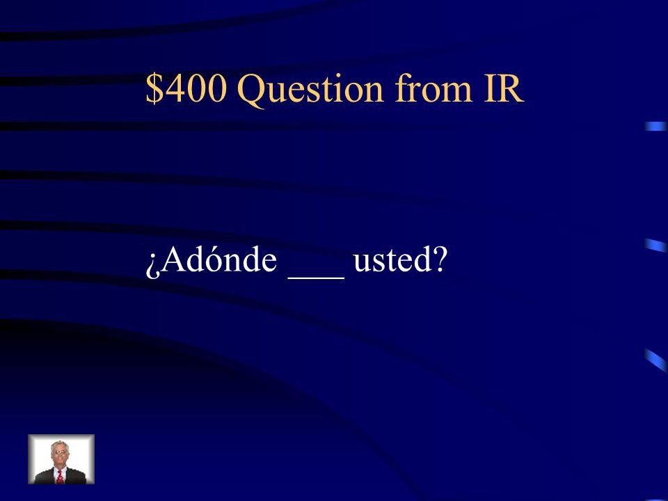 $300 Answer from IR Nosotros vamos a las montañas.