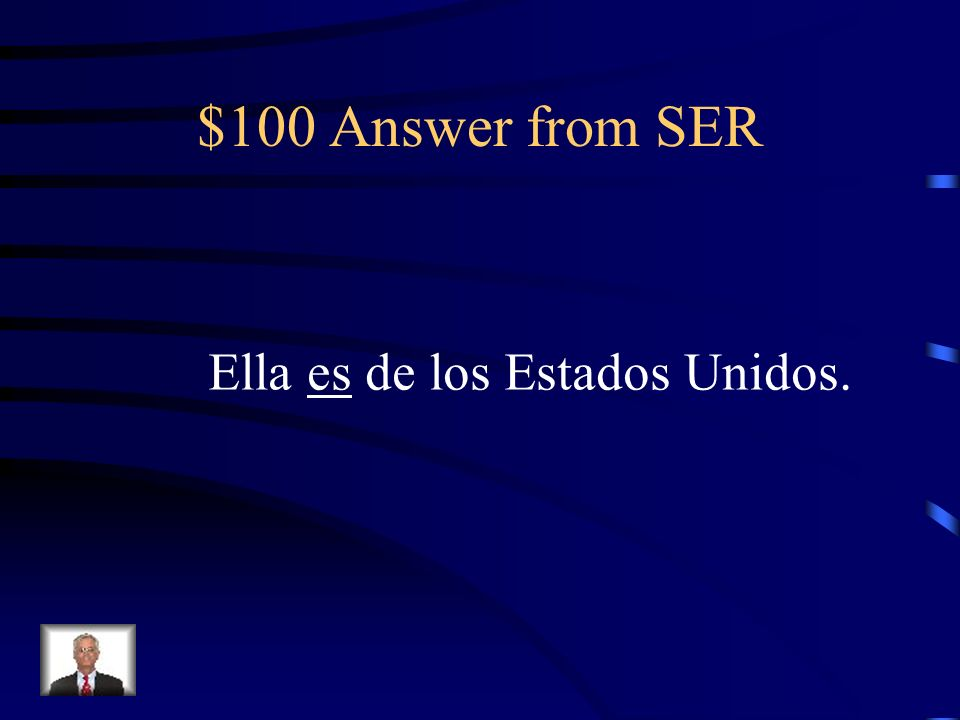 $100 Question from SER Ella ______ de los Estados Unidos.