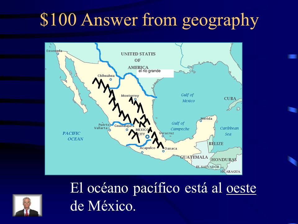 $100 Question from geography El océano pacífico está al _____ de México.
