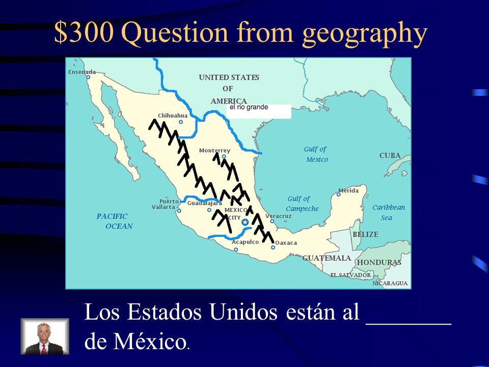 $200 Answer from geography Las montañas son altas y están al oeste de Chihuahua.