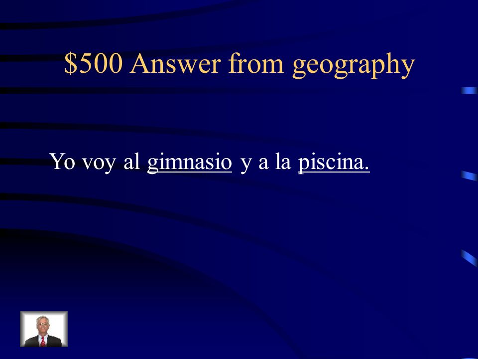 $500 Question from geography Yo voy al y a la