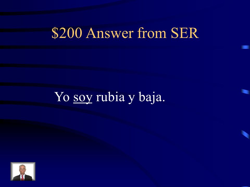 $200 Question from SER Yo _______ rubia y baja.