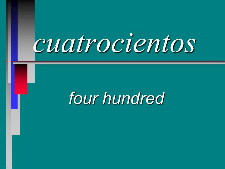 cuatrocientos four hundred
