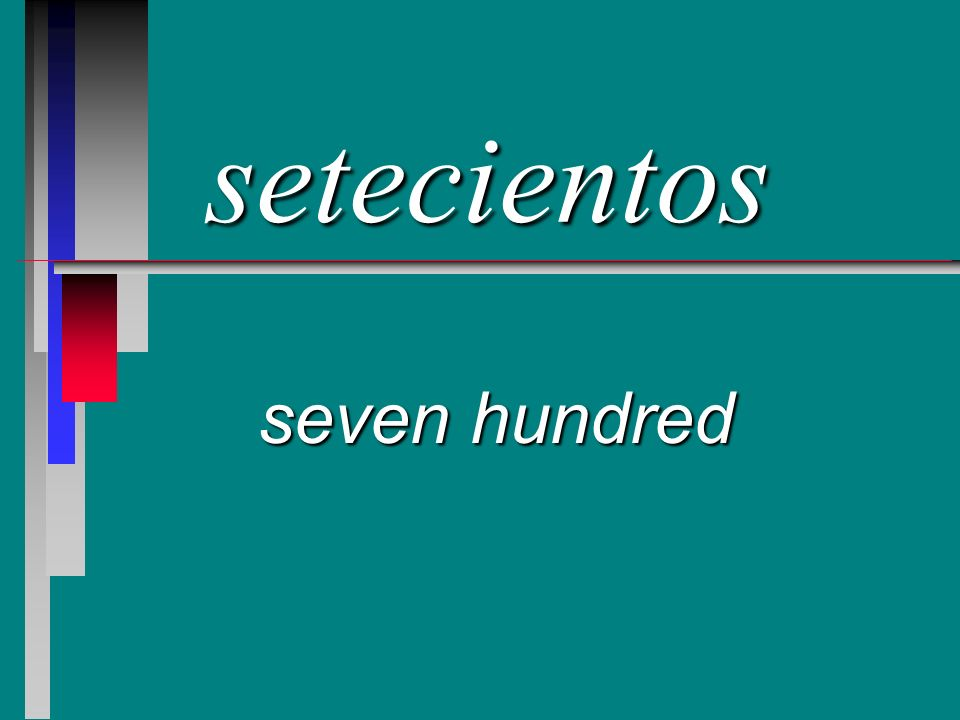 setecientos seven hundred