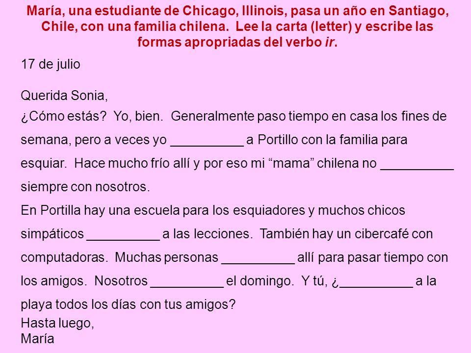 María, una estudiante de Chicago, Illinois, pasa un año en Santiago, Chile, con una familia chilena. Lee la carta (letter) y escribe las formas apropr