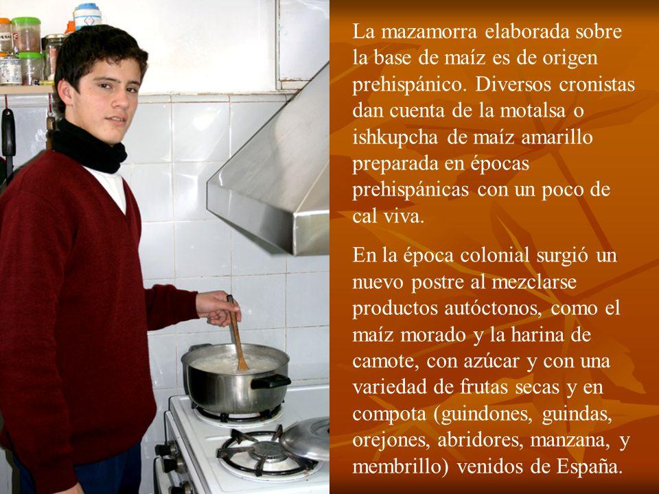 La mazamorra elaborada sobre la base de maíz es de origen prehispánico. Diversos cronistas dan cuenta de la motalsa o ishkupcha de maíz amarillo prepa
