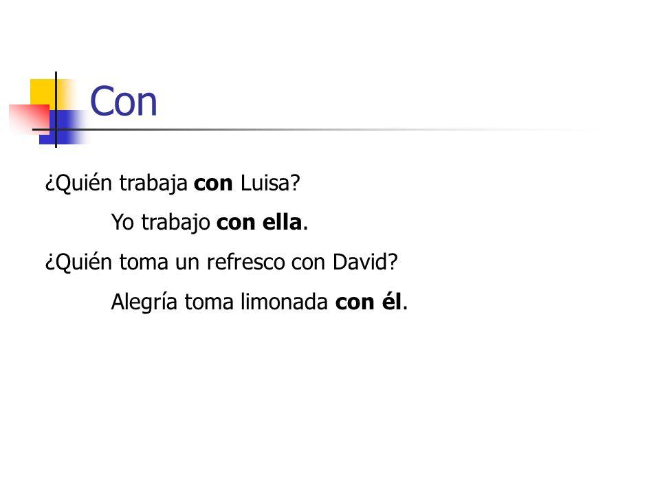 Con ¿Quién trabaja con Luisa? Yo trabajo con ella. ¿Quién toma un refresco con David? Alegría toma limonada con él.