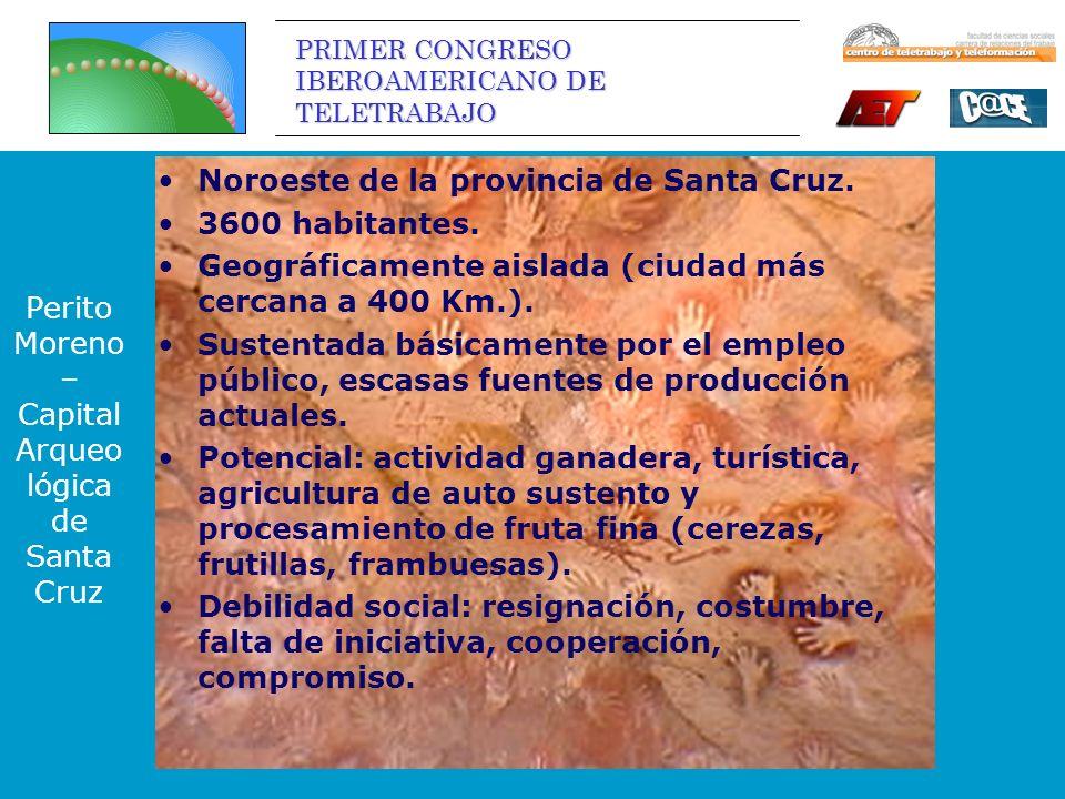 PRIMER CONGRESO IBEROAMERICANO DE TELETRABAJO Perito Moreno – Capital Arqueo lógica de Santa Cruz Noroeste de la provincia de Santa Cruz.