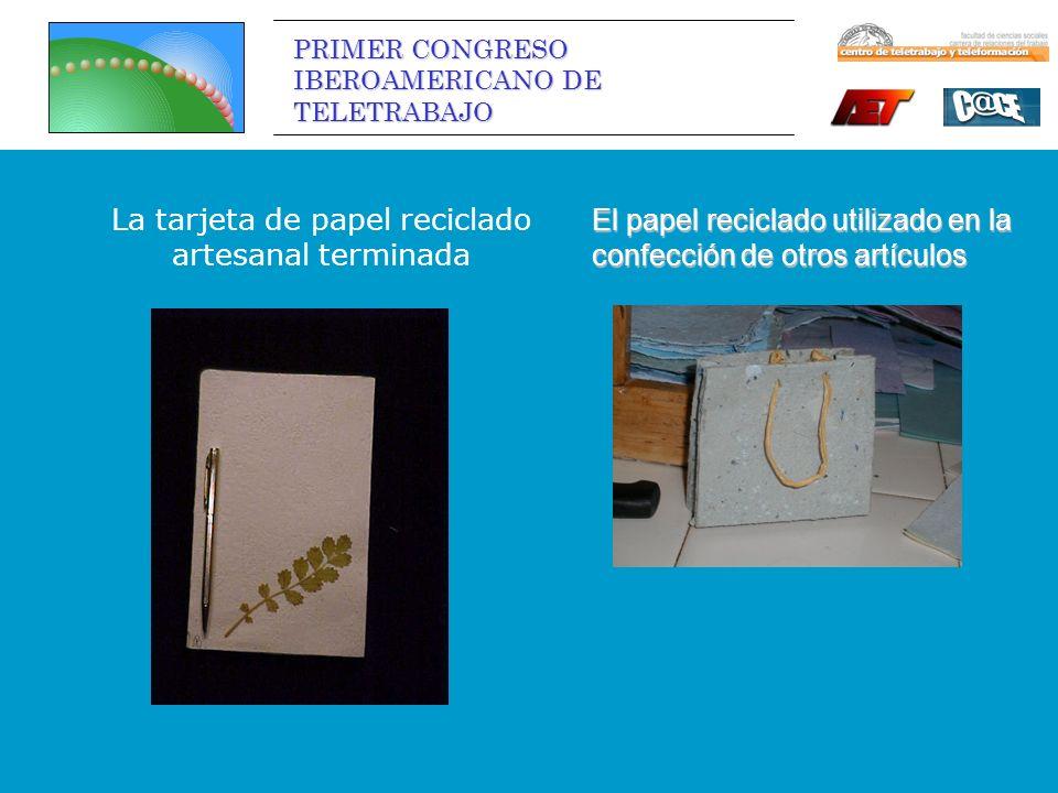 PRIMER CONGRESO IBEROAMERICANO DE TELETRABAJO La tarjeta de papel reciclado artesanal terminada El papel reciclado utilizado en la confección de otros artículos