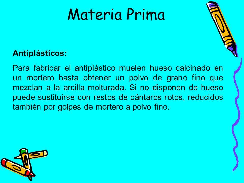 Materia Prima Antiplásticos: Para fabricar el antiplástico muelen hueso calcinado en un mortero hasta obtener un polvo de grano fino que mezclan a la