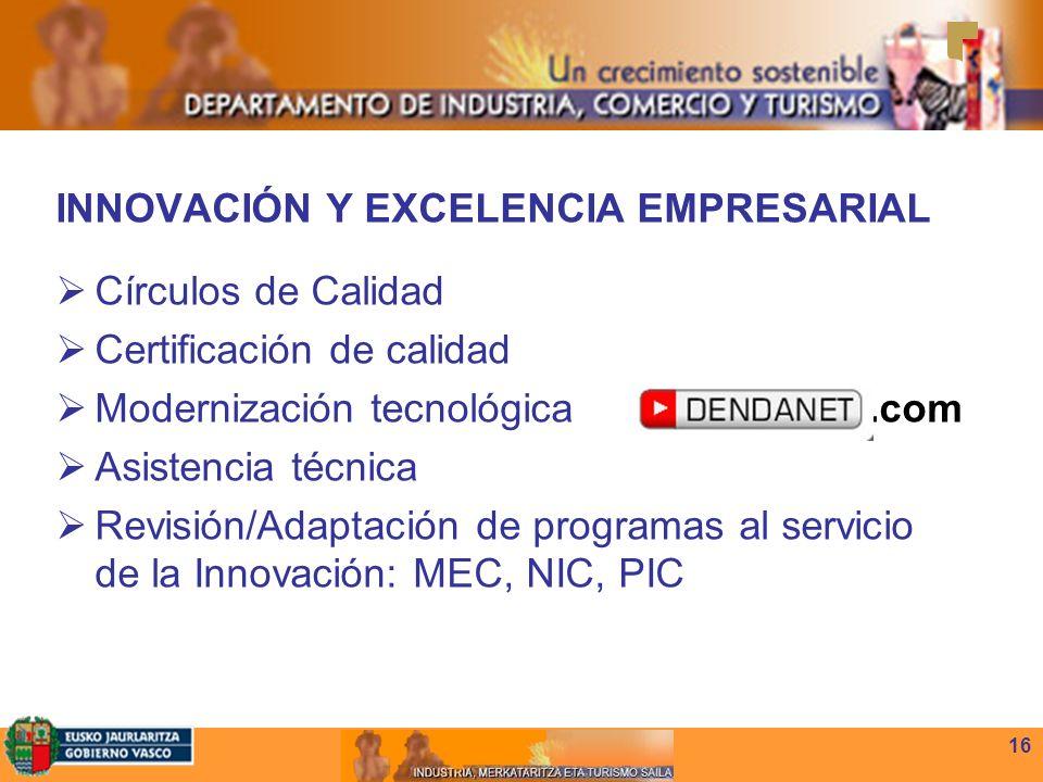 16 INNOVACIÓN Y EXCELENCIA EMPRESARIAL Círculos de Calidad Certificación de calidad Modernización tecnológica.com Asistencia técnica Revisión/Adaptación de programas al servicio de la Innovación: MEC, NIC, PIC
