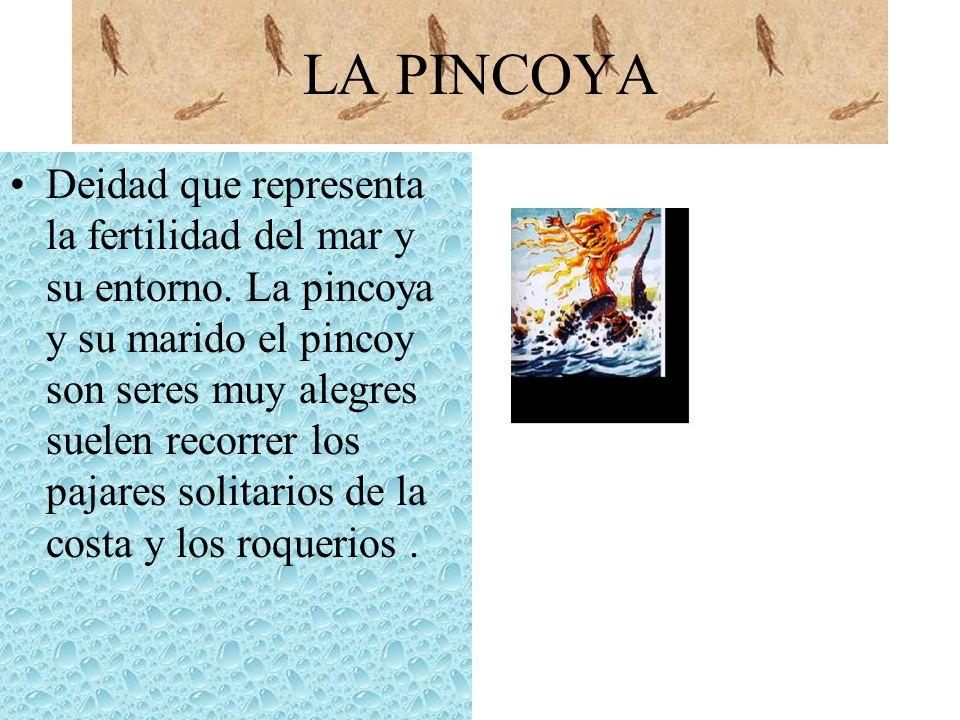 LA PINCOYA PARTE 2 La pincoya es una hembra de extraordinaria belleza, sensual, de larga y abundante cabellera que le cubre la espalda, le atrae el canto de pincoy que hace que baile desnuda en las orillas del mar moviendo su cuerpo voluptuosamente