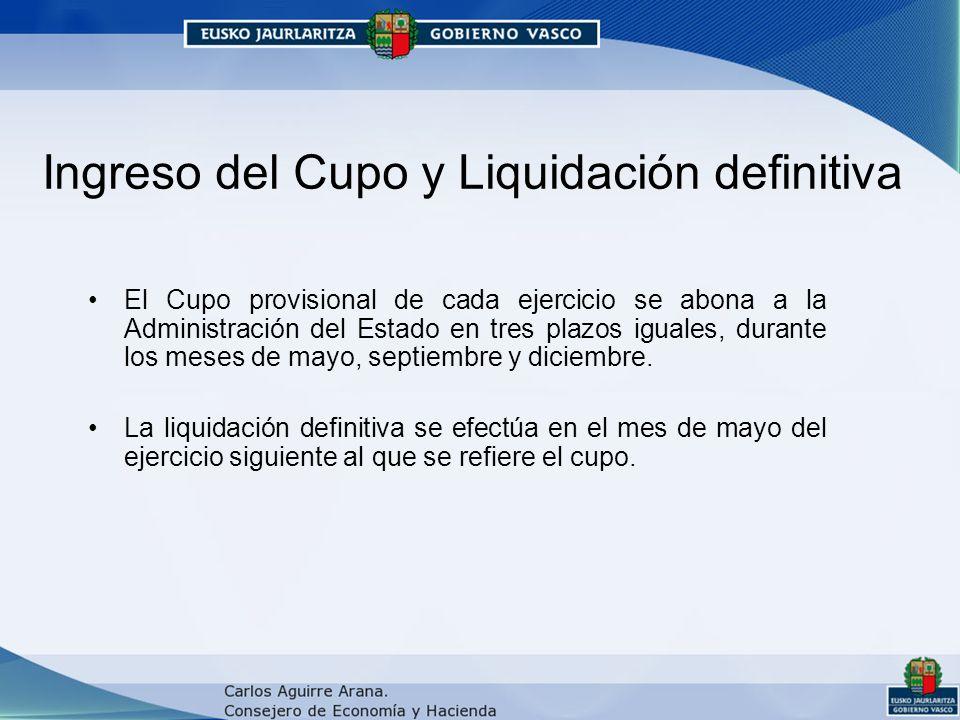Ingreso del Cupo y Liquidación definitiva El Cupo provisional de cada ejercicio se abona a la Administración del Estado en tres plazos iguales, durante los meses de mayo, septiembre y diciembre.