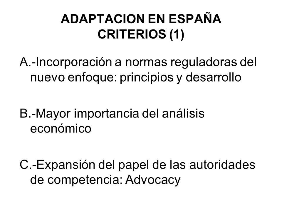 ADAPTACION EN ESPAÑA CRITERIOS (1) A.-Incorporación a normas reguladoras del nuevo enfoque: principios y desarrollo B.-Mayor importancia del análisis