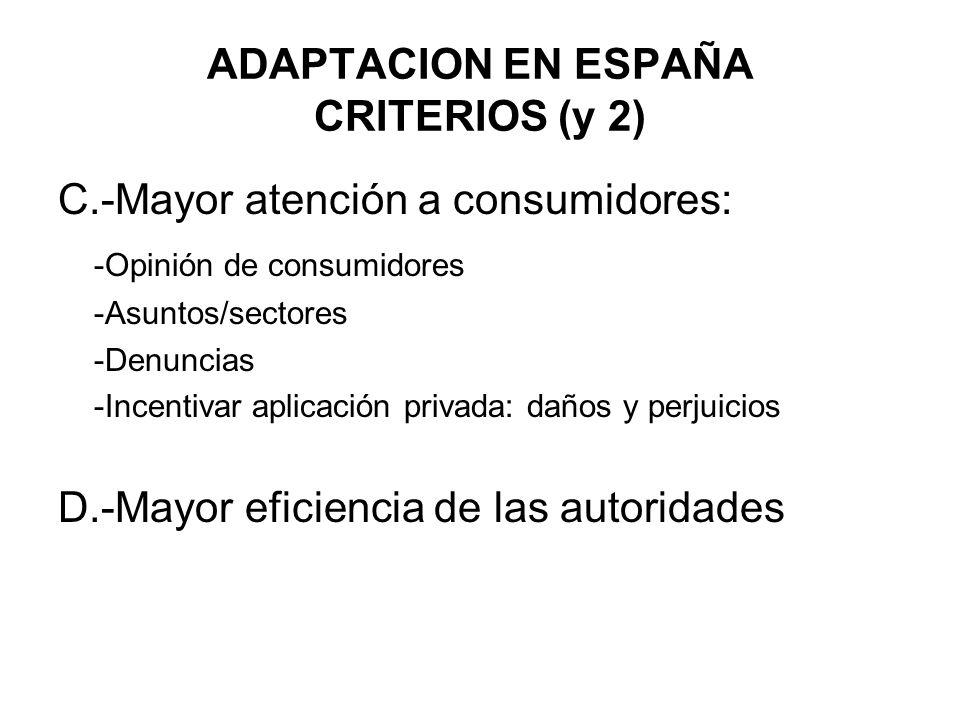 ADAPTACION EN ESPAÑA CRITERIOS (y 2) C.-Mayor atención a consumidores: -Opinión de consumidores -Asuntos/sectores -Denuncias -Incentivar aplicación pr