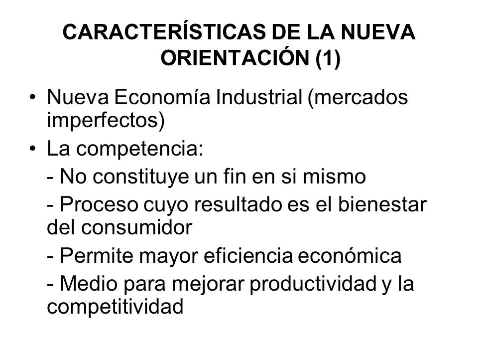 CARACTERÍSTICAS DE LA NUEVA ORIENTACIÓN (1) Nueva Economía Industrial (mercados imperfectos) La competencia: - No constituye un fin en si mismo - Proc