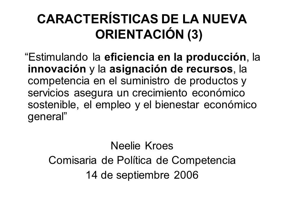 CARACTERÍSTICAS DE LA NUEVA ORIENTACIÓN (3) Estimulando la eficiencia en la producción, la innovación y la asignación de recursos, la competencia en e