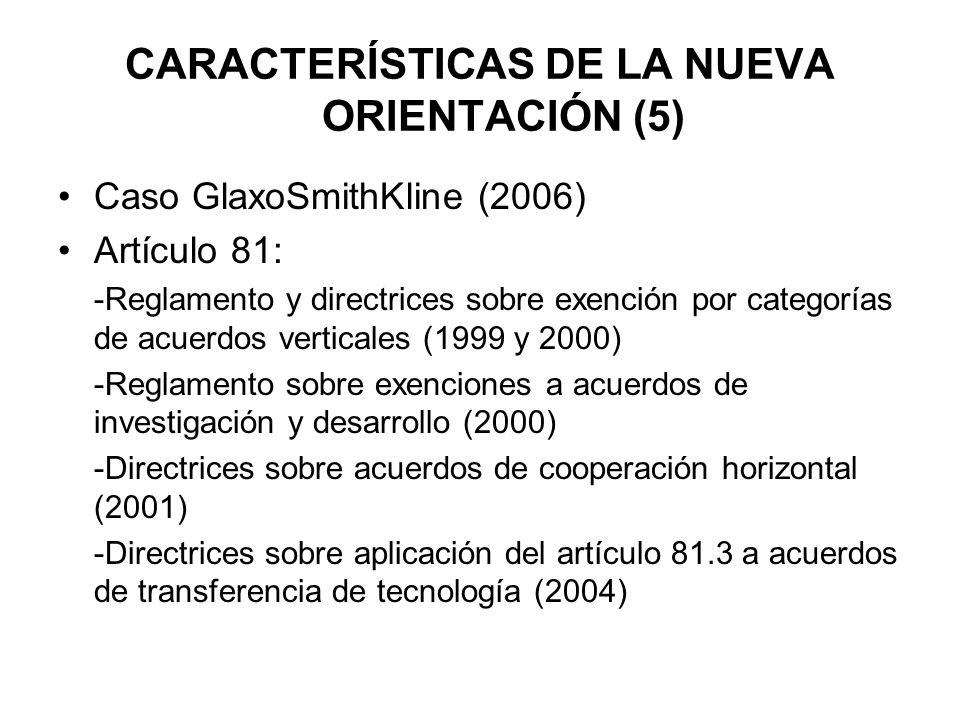 CARACTERÍSTICAS DE LA NUEVA ORIENTACIÓN (5) Caso GlaxoSmithKline (2006) Artículo 81: -Reglamento y directrices sobre exención por categorías de acuerd