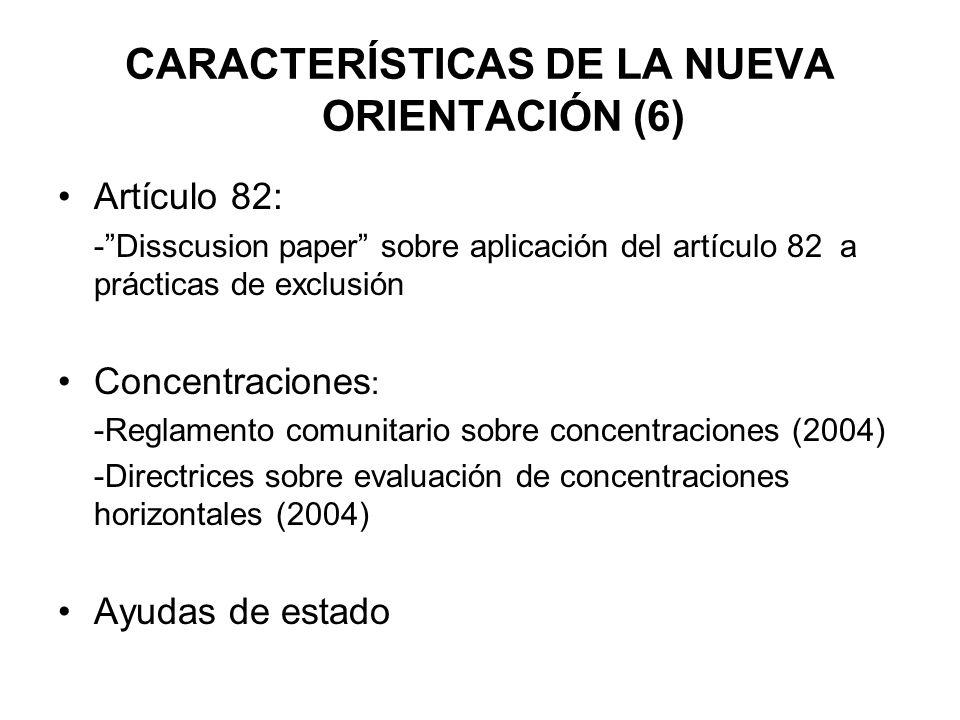 CARACTERÍSTICAS DE LA NUEVA ORIENTACIÓN (6) Artículo 82: -Disscusion paper sobre aplicación del artículo 82 a prácticas de exclusión Concentraciones :