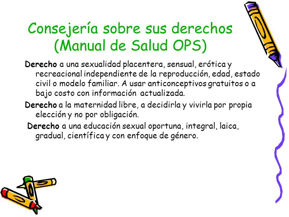 Consejería sobre sus derechos (Manual de Salud OPS) Derecho a una sexualidad placentera, sensual, erótica y recreacional independiente de la reproducc
