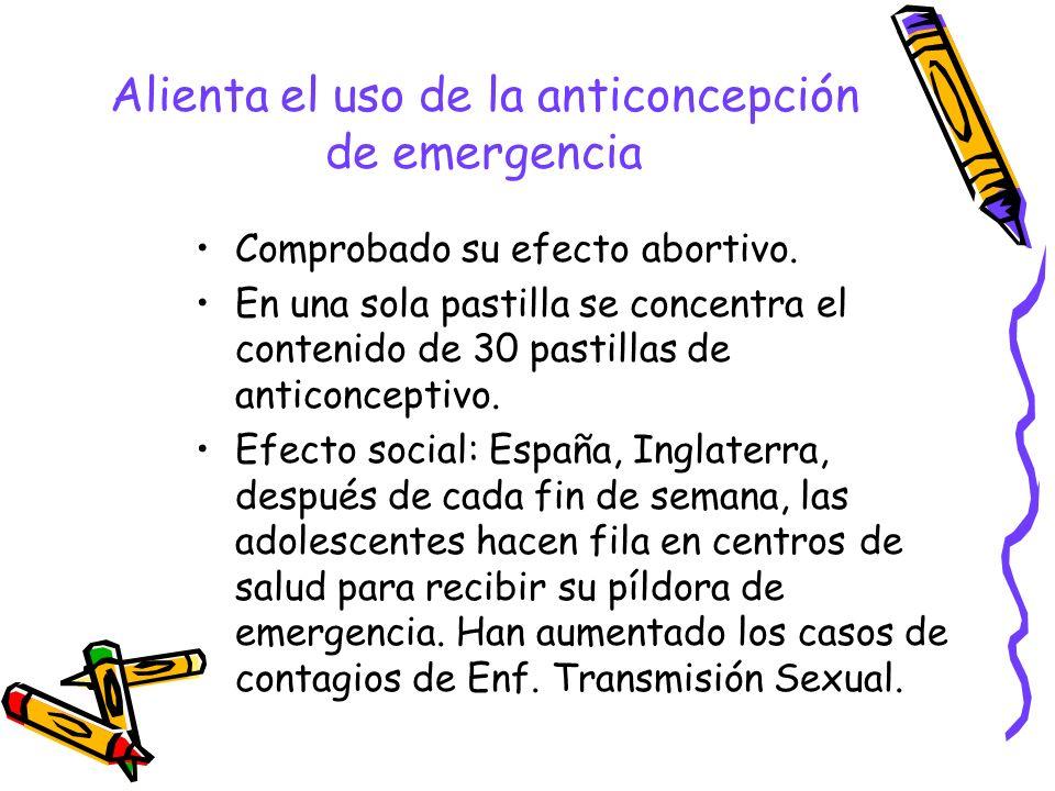 Alienta el uso de la anticoncepción de emergencia Comprobado su efecto abortivo. En una sola pastilla se concentra el contenido de 30 pastillas de ant