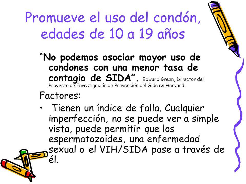 Promueve el uso del condón, edades de 10 a 19 años No podemos asociar mayor uso de condones con una menor tasa de contagio de SIDA. Edward Green, Dire