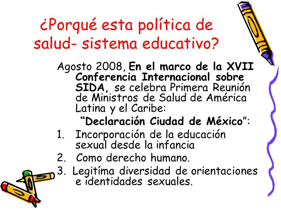 ¿Porqué esta política de salud- sistema educativo? Agosto 2008, En el marco de la XVII Conferencia Internacional sobre SIDA, se celebra Primera Reunió
