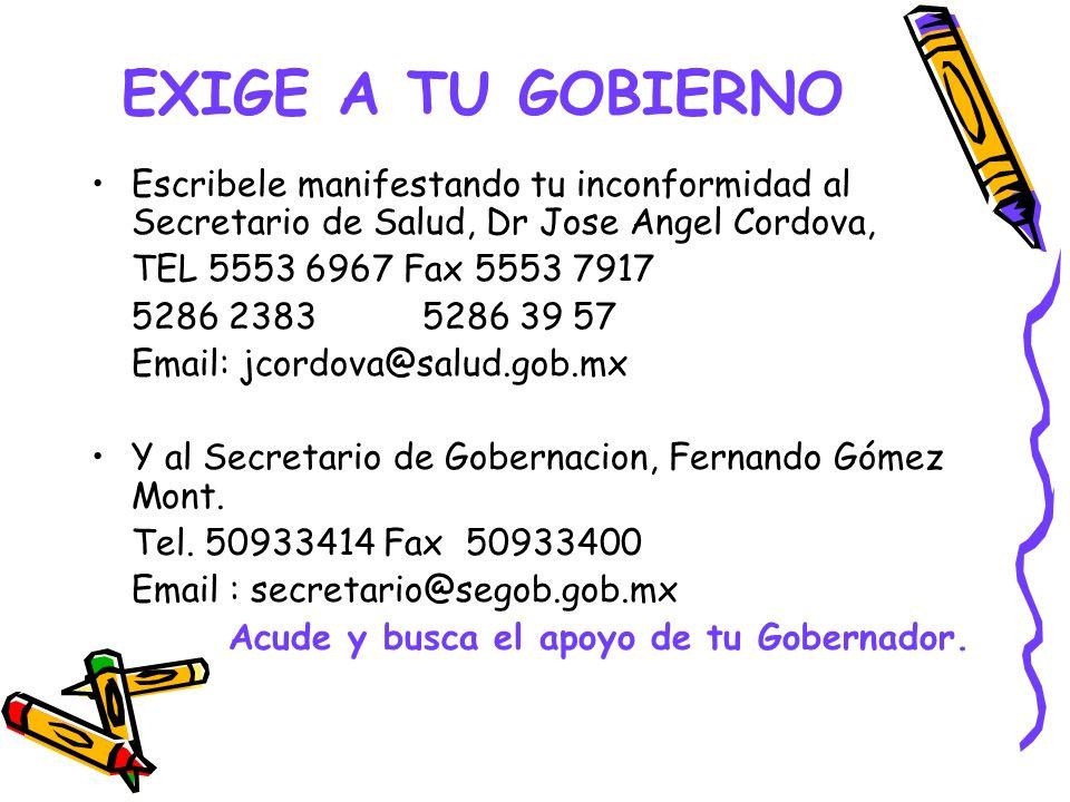EXIGE A TU GOBIERNO Escribele manifestando tu inconformidad al Secretario de Salud, Dr Jose Angel Cordova, TEL 5553 6967 Fax 5553 7917 5286 2383 5286