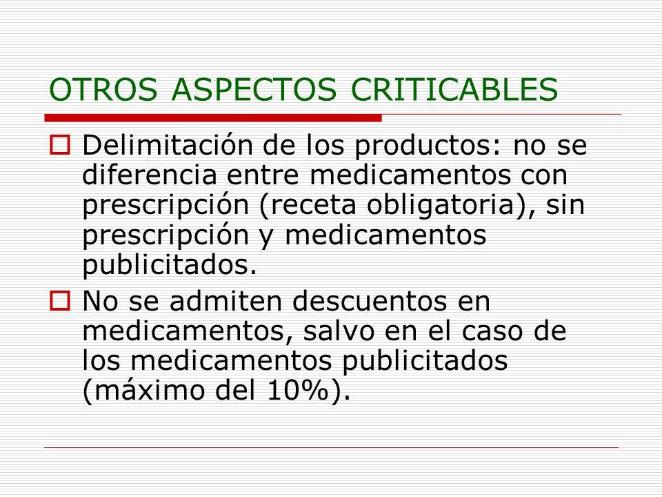 OTROS ASPECTOS CRITICABLES Delimitación de los productos: no se diferencia entre medicamentos con prescripción (receta obligatoria), sin prescripción y medicamentos publicitados.