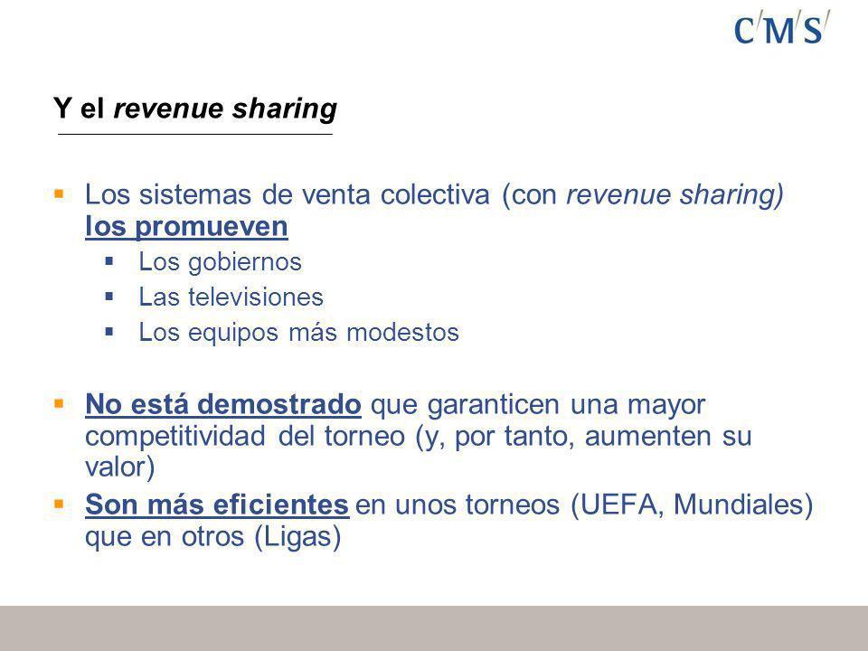 Y el revenue sharing Los sistemas de venta colectiva (con revenue sharing) los promueven Los gobiernos Las televisiones Los equipos más modestos No está demostrado que garanticen una mayor competitividad del torneo (y, por tanto, aumenten su valor) Son más eficientes en unos torneos (UEFA, Mundiales) que en otros (Ligas)