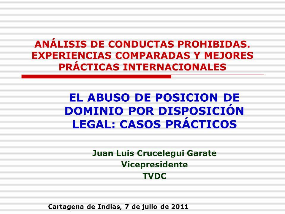 ANÁLISIS DE CONDUCTAS PROHIBIDAS. EXPERIENCIAS COMPARADAS Y MEJORES PRÁCTICAS INTERNACIONALES EL ABUSO DE POSICION DE DOMINIO POR DISPOSICIÓN LEGAL: C