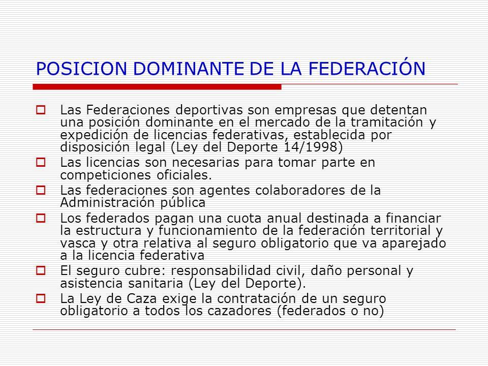 POSICION DOMINANTE DE LA FEDERACIÓN Las Federaciones deportivas son empresas que detentan una posición dominante en el mercado de la tramitación y exp