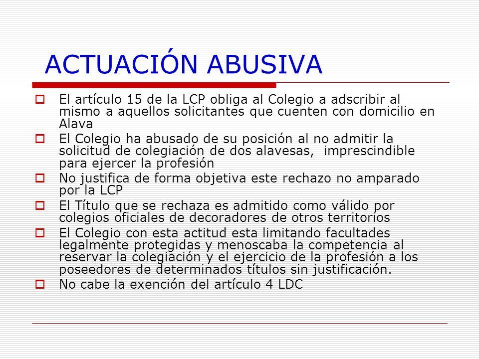 ACTUACIÓN ABUSIVA El artículo 15 de la LCP obliga al Colegio a adscribir al mismo a aquellos solicitantes que cuenten con domicilio en Alava El Colegi