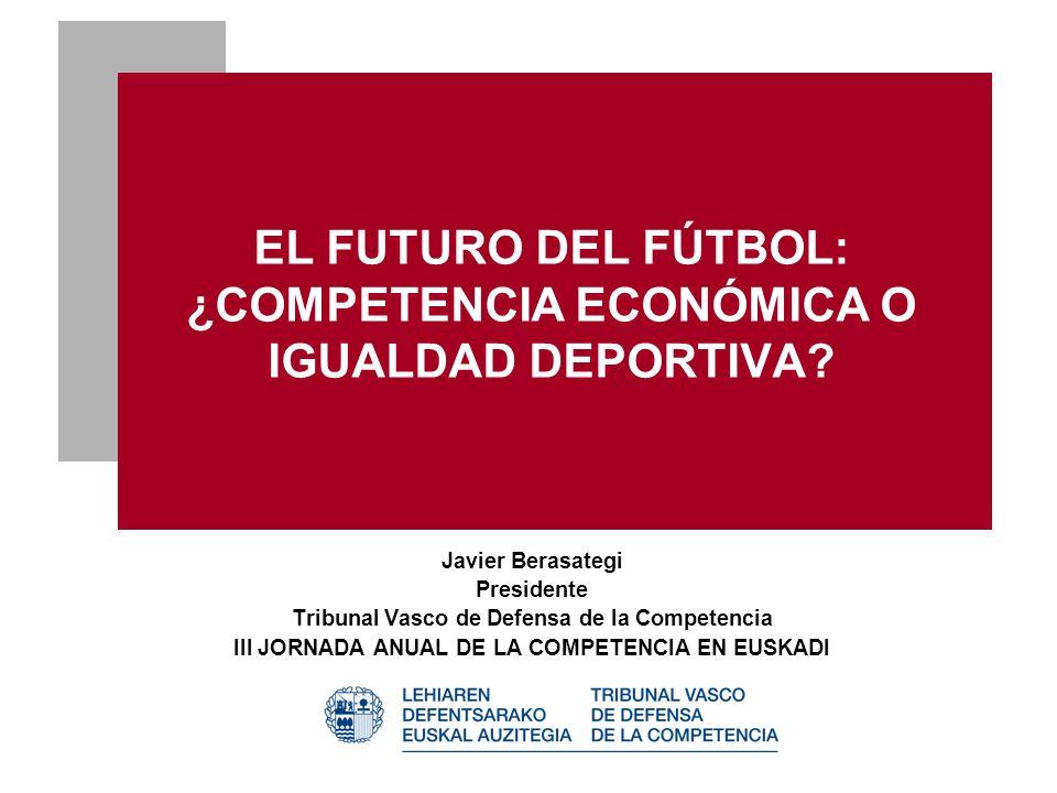 EL FUTURO DEL FÚTBOL: ¿COMPETENCIA ECONÓMICA O IGUALDAD DEPORTIVA.