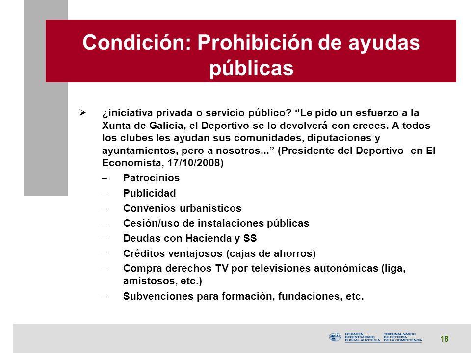 18 Condición: Prohibición de ayudas públicas ¿iniciativa privada o servicio público.