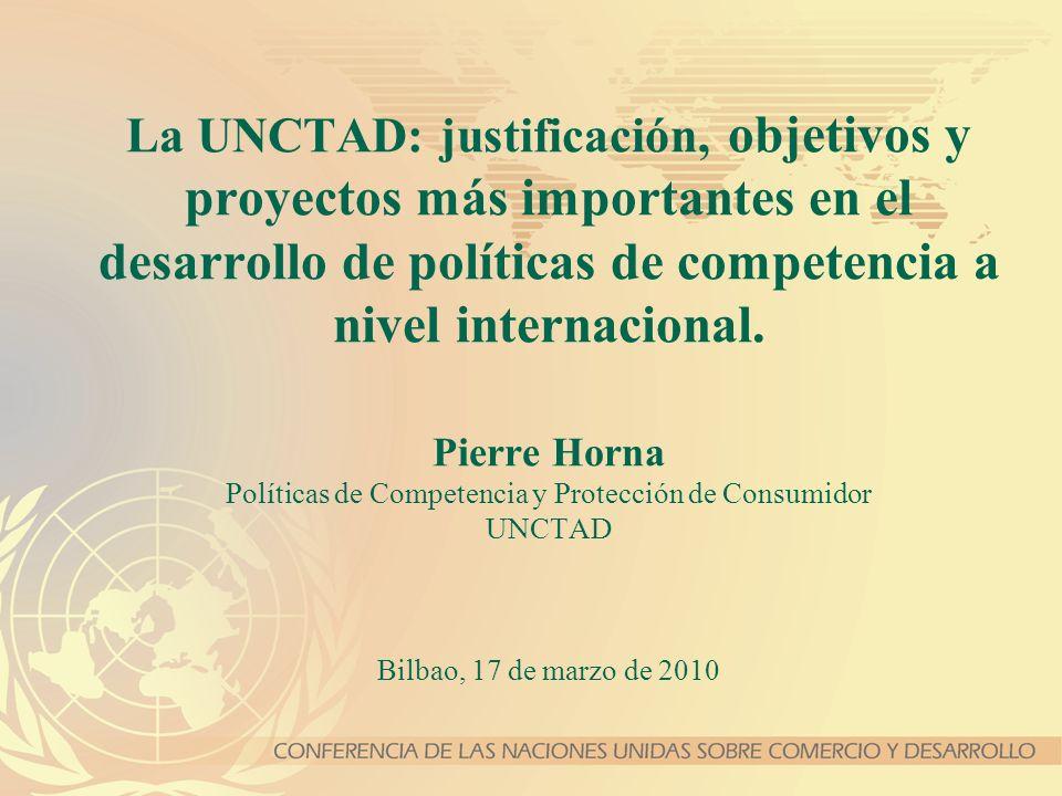 La UNCTAD: justificación, objetivos y proyectos más importantes en el desarrollo de políticas de competencia a nivel internacional. Pierre Horna Polít