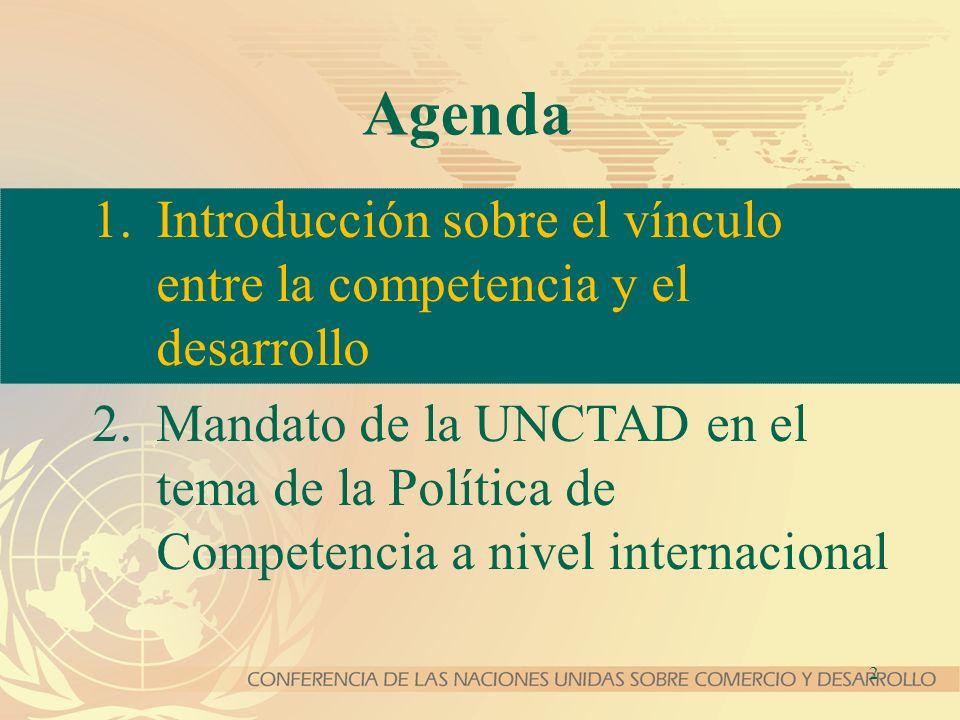 2 Agenda 1.Introducción sobre el vínculo entre la competencia y el desarrollo 2.Mandato de la UNCTAD en el tema de la Política de Competencia a nivel