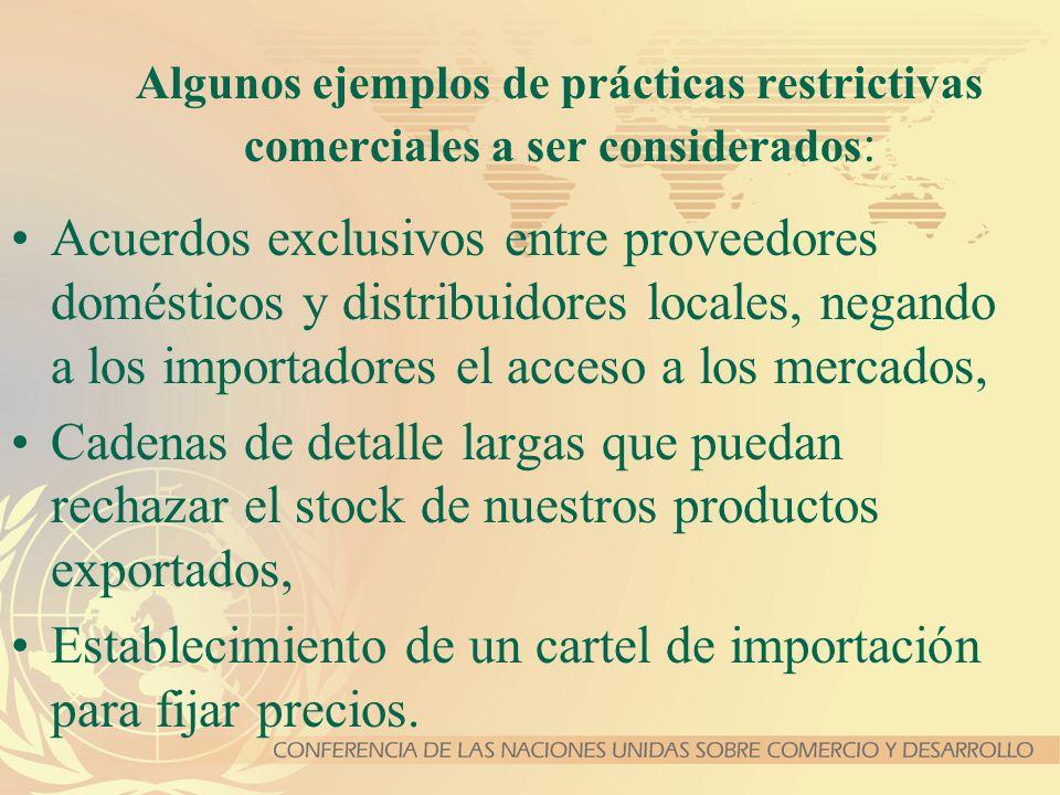 Algunos ejemplos de prácticas restrictivas comerciales a ser considerados : Acuerdos exclusivos entre proveedores domésticos y distribuidores locales,