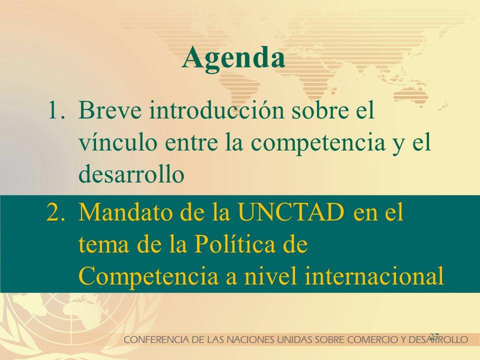 27 Agenda 1.Breve introducción sobre el vínculo entre la competencia y el desarrollo 2.Mandato de la UNCTAD en el tema de la Política de Competencia a