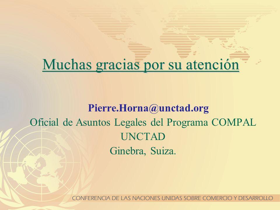 Muchas gracias por su atención Pierre.Horna@unctad.org Oficial de Asuntos Legales del Programa COMPAL UNCTAD Ginebra, Suiza.