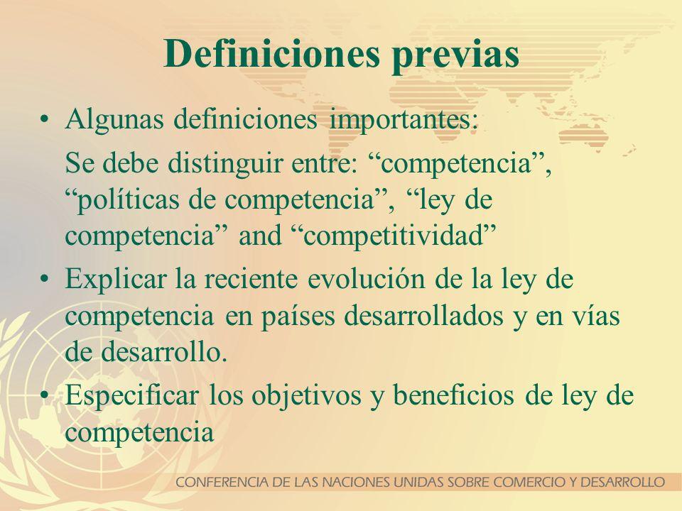 Definiciones previas Algunas definiciones importantes: Se debe distinguir entre: competencia, políticas de competencia, ley de competencia and competi