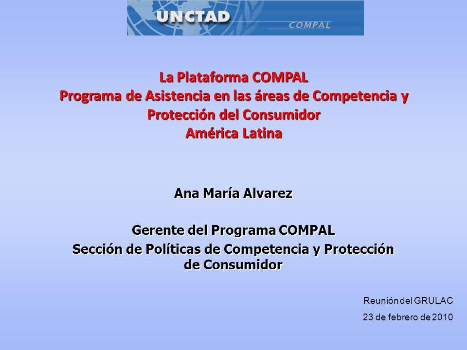 12 Resultados del Programa COMPAL - Programa de orientación de desarrollo incluyente - Promueve la investigación y análisis, el logro del consenso - Apoyo en la adopción / fortalecimiento de leyes y regulaciones, los programas de abogacía en estos temas -Apoyo a recomendaciones de políticas públicas y al logro de los Objetivos de las Naciones Unidas para el Milenio –ODM- - Promoción del sentido de propiedad de cada proyecto por país: establecimiento de necesidades/prioridades de los países - Fortalecimiento de capacidades e instituciones (a través de pasantías en la Autoridad de Competencia Suiza – COMCO -) - Desarrollo de redes temáticas, incluyendo Universidades, ONGs, etc.