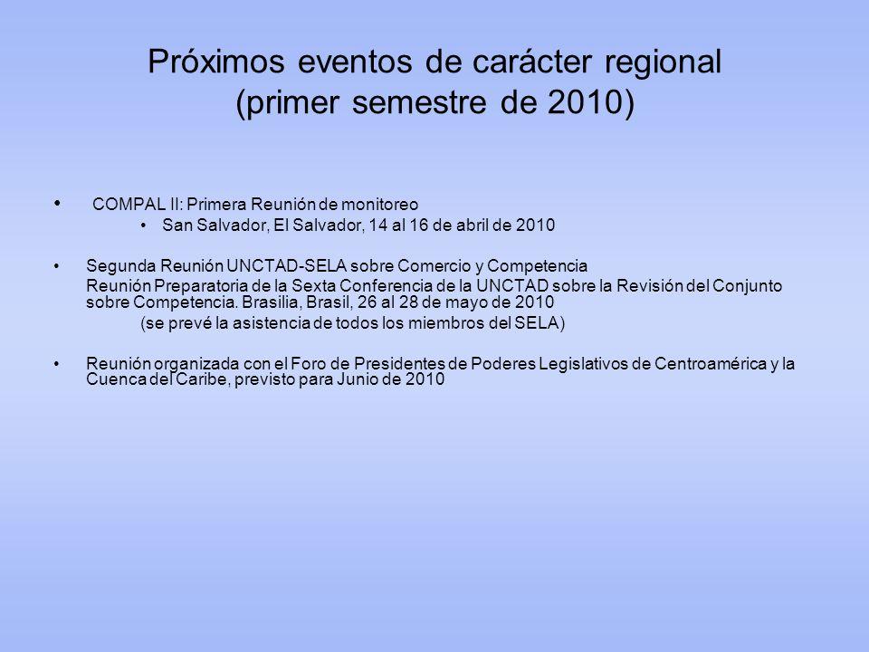 Próximos eventos de carácter regional (primer semestre de 2010) COMPAL II: Primera Reunión de monitoreo San Salvador, El Salvador, 14 al 16 de abril d