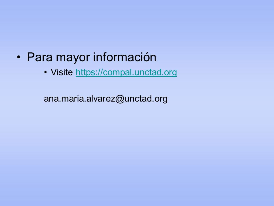 Para mayor información Visite https://compal.unctad.orghttps://compal.unctad.org ana.maria.alvarez@unctad.org