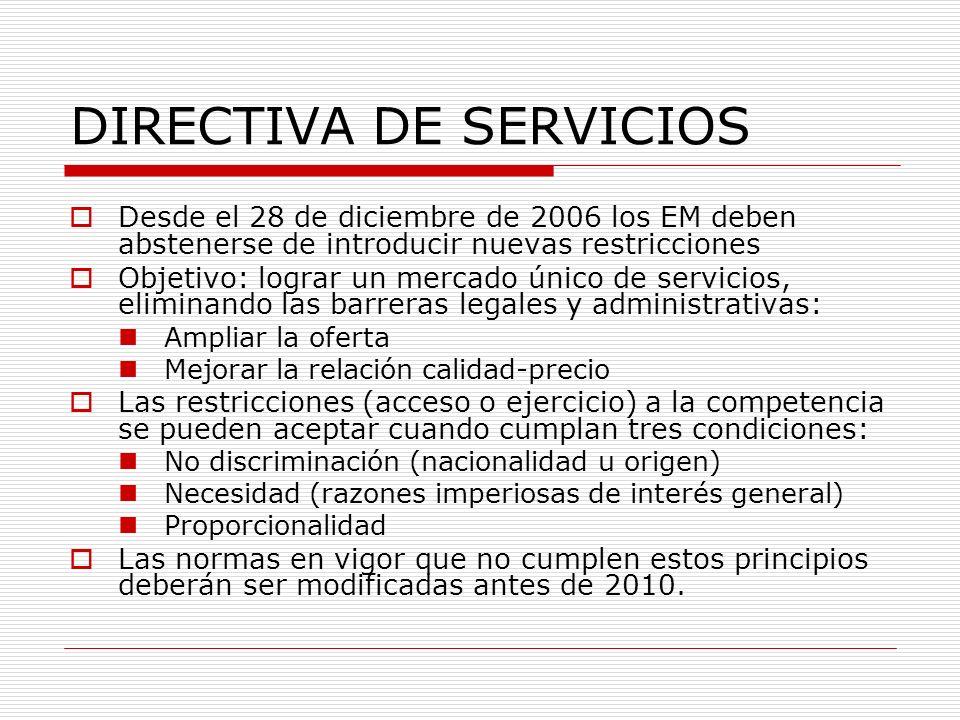 DIRECTIVA DE SERVICIOS Desde el 28 de diciembre de 2006 los EM deben abstenerse de introducir nuevas restricciones Objetivo: lograr un mercado único d