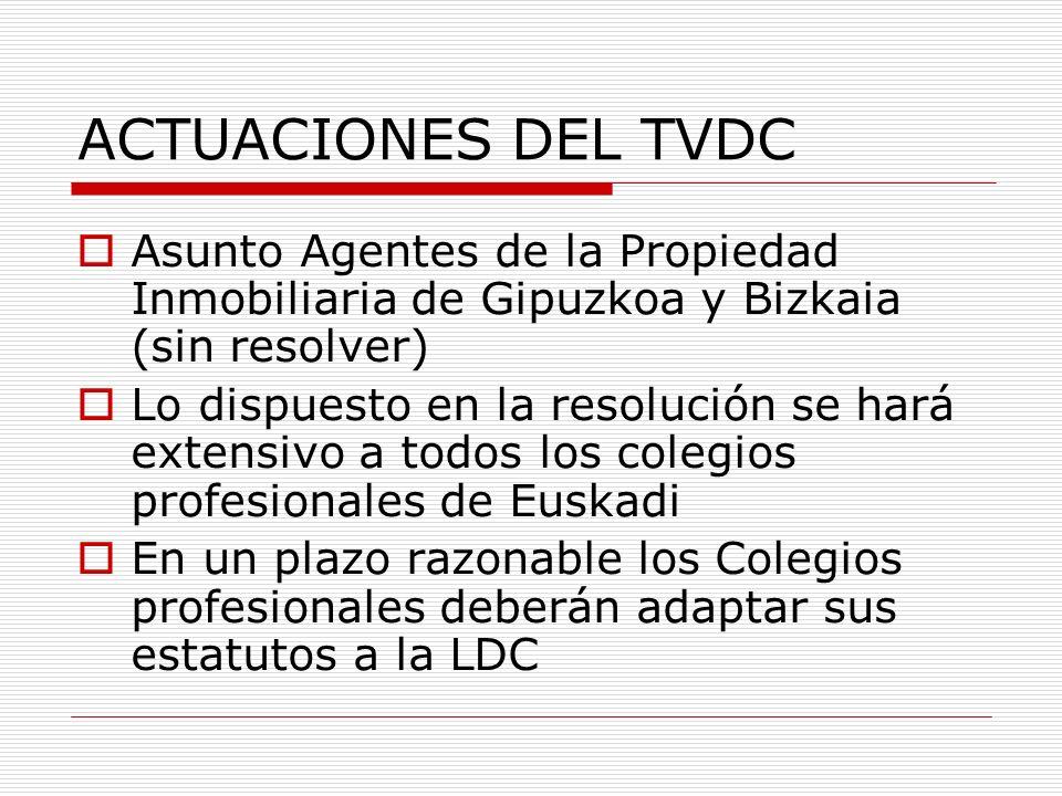 ACTUACIONES DEL TVDC Asunto Agentes de la Propiedad Inmobiliaria de Gipuzkoa y Bizkaia (sin resolver) Lo dispuesto en la resolución se hará extensivo