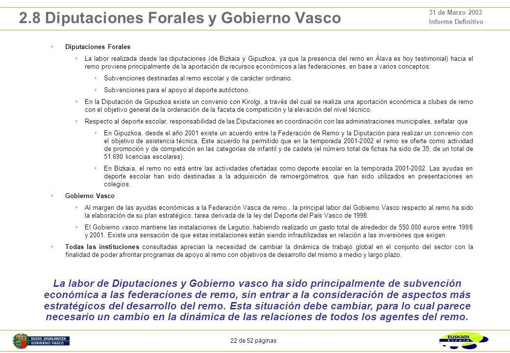 21 de 52 páginas 31 de Marzo 2003 Informe Definitivo 2.7 Ayuntamientos El papel jugado por las entidades locales en torno al remo viene determinado bá