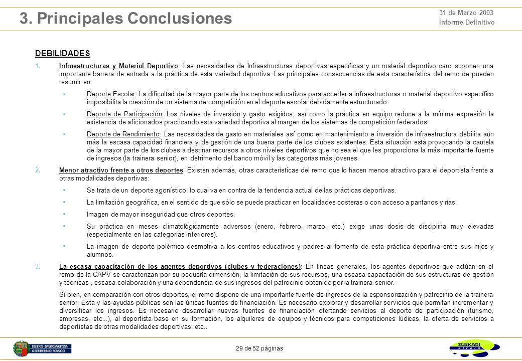 28 de 52 páginas 31 de Marzo 2003 Informe Definitivo 3. Principales Conclusiones DEBILIDADES AMENAZAS OPORTUNIDADESFORTALEZAS 1.Infraestructuras y Mat
