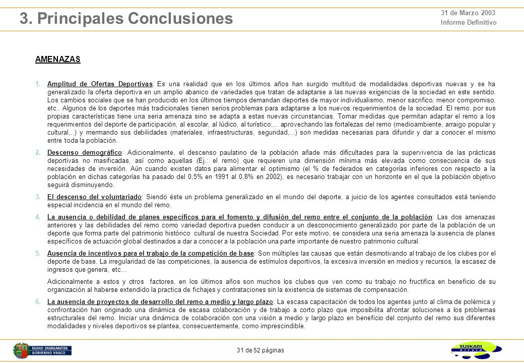 30 de 52 páginas 31 de Marzo 2003 Informe Definitivo 3. Principales Conclusiones DEBILIDADES (continuación) Estas características estructurales de los